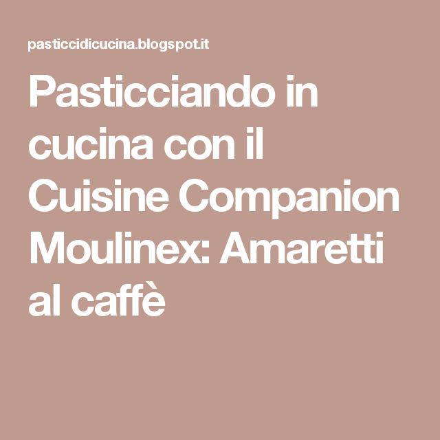 Pasticciando in cucina con il Cuisine Companion Moulinex: Amaretti al caffè