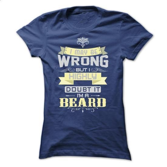 I MAY BE WRONG I AM A BEARD - #hoodie #plain black hoodie. SIMILAR ITEMS => https://www.sunfrog.com/LifeStyle/I-MAY-BE-WRONG-I-AM-A-BEARD-TSHIRTS-Ladies.html?60505