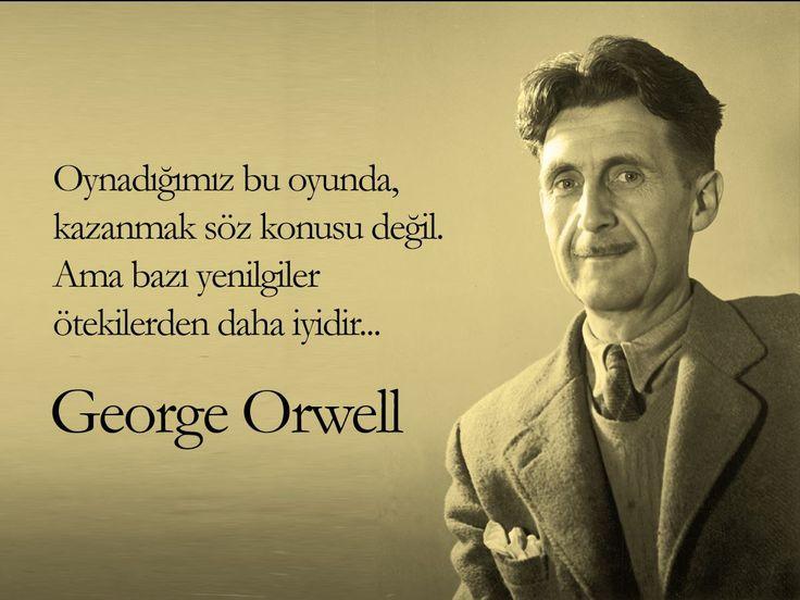 Oynadığımız bu oyunda, kazanmak söz konusu değil. Ama bazı yenilgiler ötekilerden daha iyidir... George Orwell