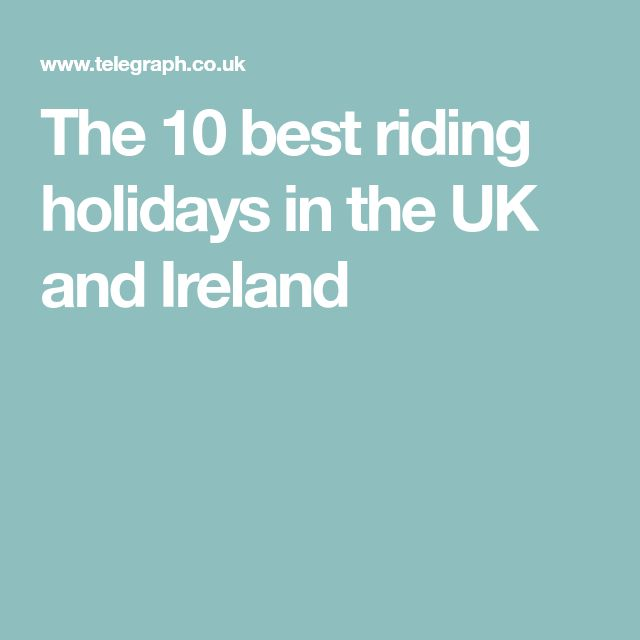 The 10 best riding holidays in the UK and Ireland