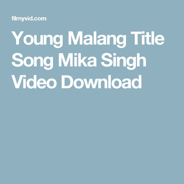 Young Malang Title Song Mika Singh Video Download