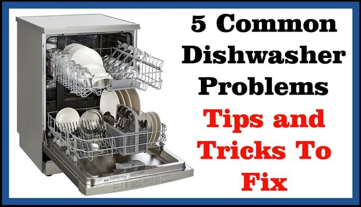 5 Common Dishwasher Problems Tips And Tricks To Fix Dishwasher Dishwasher Not Working Fix It
