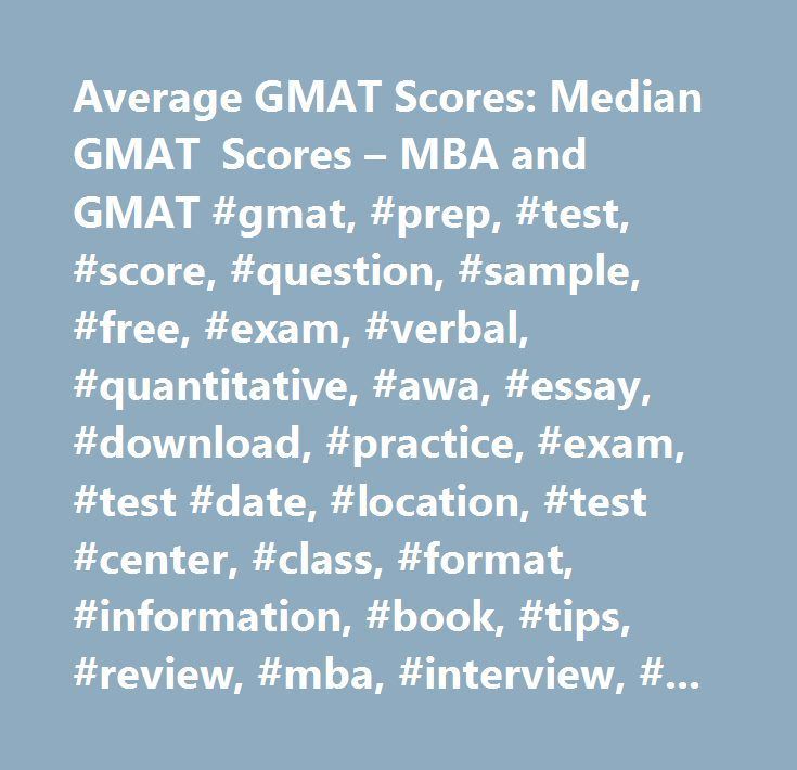 Average GMAT Scores: Median GMAT Scores – MBA and GMAT #gmat, #prep, #test, #score, #question, #sample, #free, #exam, #verbal, #quantitative, #awa, #essay, #download, #practice, #exam, #test #date, #location, #test #center, #class, #format, #information, #book, #tips, #review, #mba, #interview, #resume, #essay, #letter #of #recommendation…