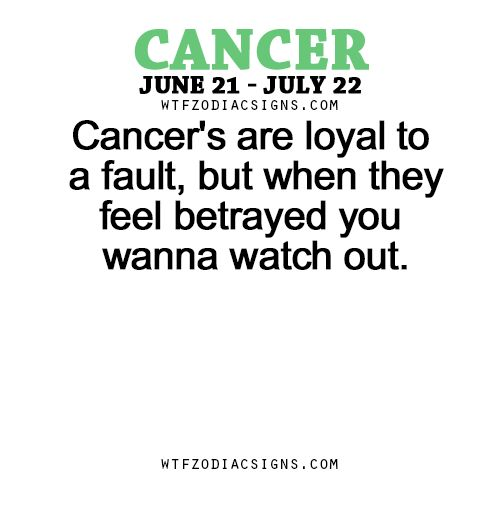 """""""Cancer Zodiac Sign ♋ are loyal to a fault, but when they feel betrayed you wanna watch out."""" So true for me.   - WTF Zodiac Signs Daily Horoscope!"""