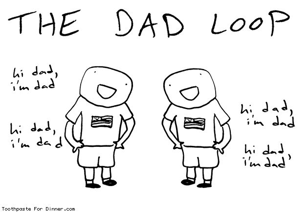 Comic by Toothpaste For Dinner: the dad loop