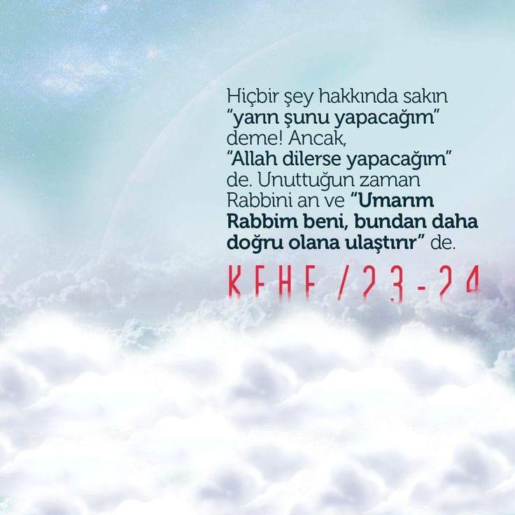 """Hiçbir şey hakkında sakın """"yarın şunu yapacağım"""" deme! Ancak, """"Allah dilerse yapacağım"""" de. Unuttuğun zaman Rabbini an ve """"Umarım Rabbim beni bundan daha doğru olana ulaştırır"""" de    Kehf/23-24    #ayetler #sakın #unutma #rabbim #islam @ilmisuffa #ilmisuffa"""