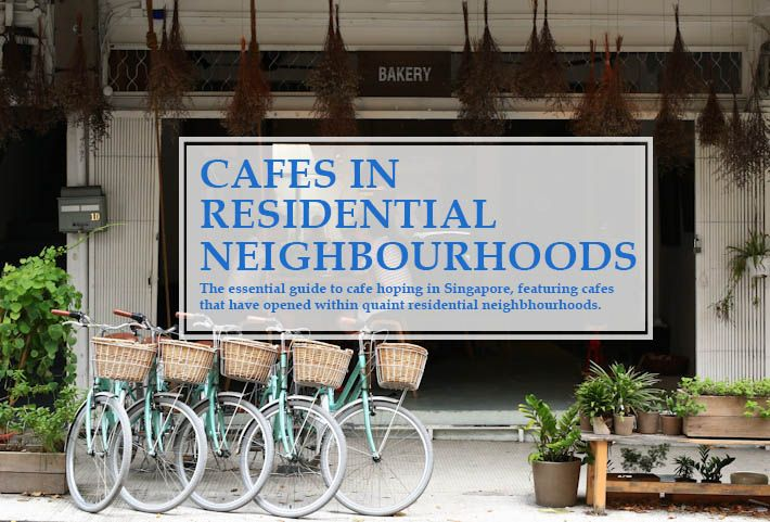 Here is a guide to 22 cafes that have opened in the quaint residential neighbourhoods around Singapore.