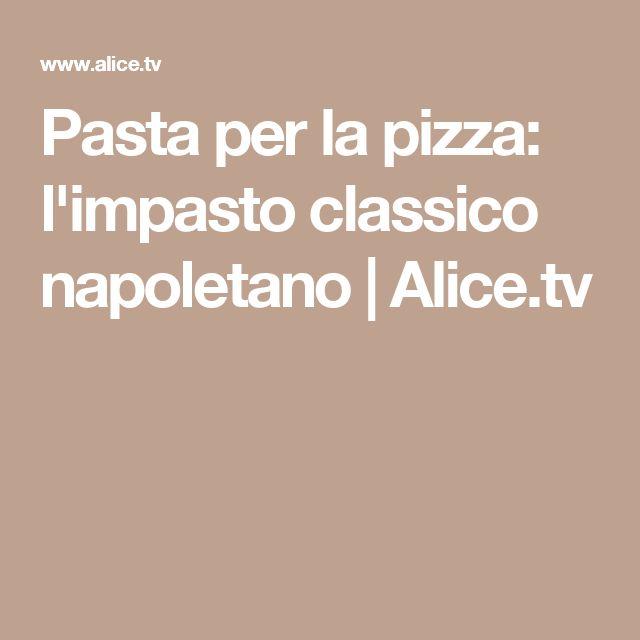 Pasta per la pizza: l'impasto classico napoletano   Alice.tv