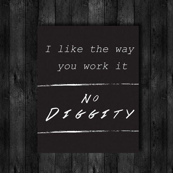 I Like The Way You Work It No Diggity Lyric by WishfulPrinting