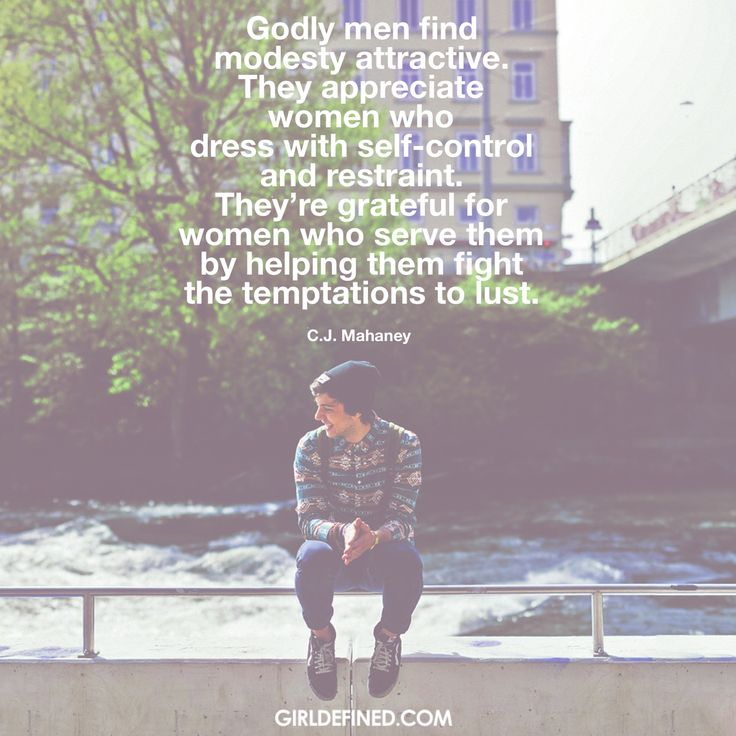 """""""Godly men find modesty attractive. They appreciate women who dress with self-control and restraint. They're grateful for women who serve them by helping them fight the temptations to lust."""" CJ Mahaney"""
