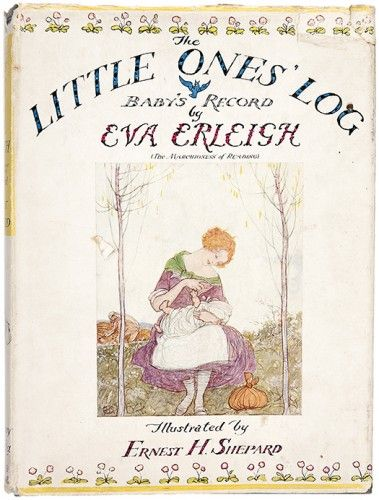 SHEPARD, E.H. (illustrator). Eva ERLEIGH (The Marchioness of Reading). The Little One's Log: Baby's Record, with Foreword by Dr. Eric Pritchard. #children #illustration