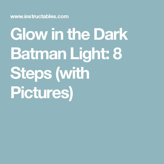 Glow in the Dark Batman Light: 8 Steps (with Pictures)