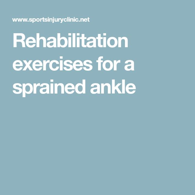 Rehabilitation exercises for a sprained ankle