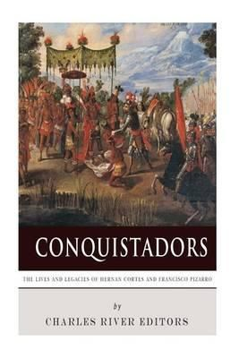 Conquistadors - The Lives and Legacies of Hernan Cortes and Francisco Pizzaro.