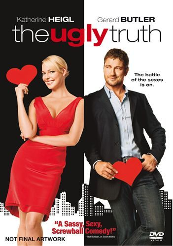 The Ugly Truth -- Awesome rom com, with amazing chemistry between Gerard Butler and Katherine Heigl