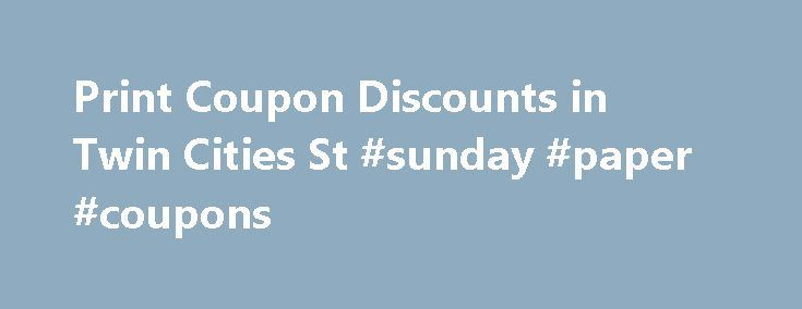 Print Coupon Discounts in Twin Cities St #sunday #paper #coupons http://coupons.remmont.com/print-coupon-discounts-in-twin-cities-st-sunday-paper-coupons/  #click and print coupons # FREE COUPON WEBSITE Businesses Call Us Today to List Your Coupons 763-535-9751 or 651-490-1671 Clicknprintsavings.com helps you save money so you can do more. Save now with fantastic free Twin Cities coupons. At Clicknprintsavings.com you will find everything from restaurant coupons to savings at attorneys…