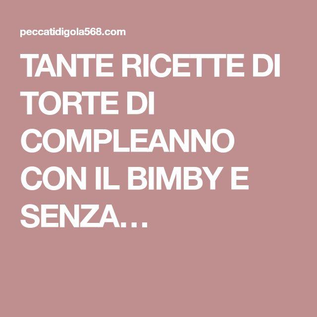 TANTE RICETTE DI TORTE DI COMPLEANNO CON IL BIMBY E SENZA…