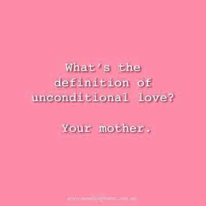 What's the definition of unconditional love? Your mother. #quote #mama