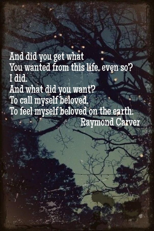 And did you get what you wanted from this life, even so? i did. and what did you want? to call myself beloved, to feel myself beloved on the earth.…