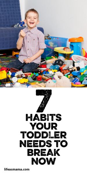 7 Habits Your Toddler Needs To Break Now!