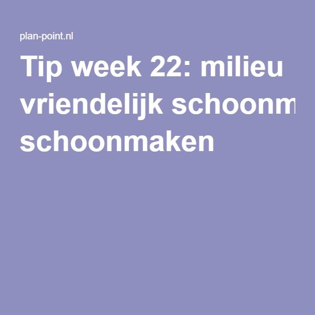 Tip week 22: milieu vriendelijk schoonmaken