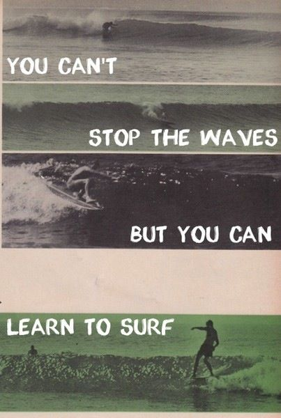 you can't stop the waves, but you can learn to surf: Life, Inspiration, The Wave, Quotes, Cant, Waves, Thought, Surf