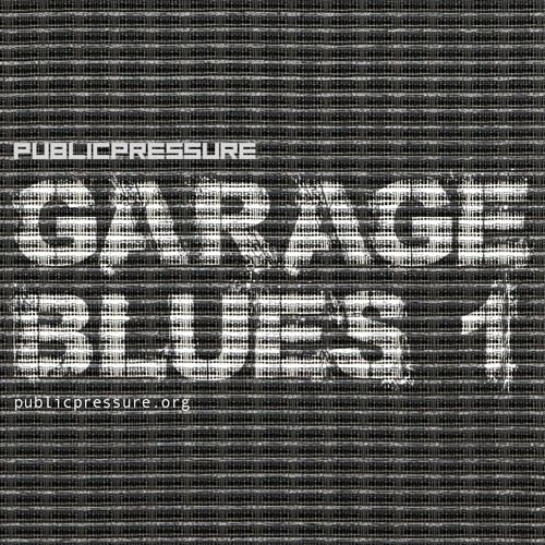 GARAGE BLUES 1 by PUBLIC PRESSURE on SoundCloud