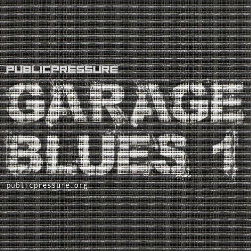 GARAGE BLUES 1 by PUBLIC PRESSURE on SoundCloud