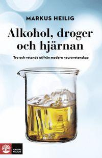 Alkohol, droger och hjärnan : tro och vetande utifrån modern neurovetenskap (inbunden)