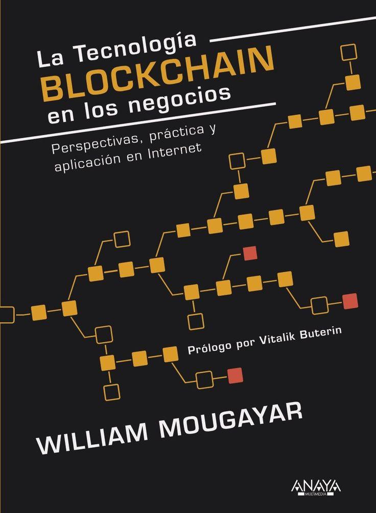 La tecnología blockchain en los negocios : perspectivas, práctica y aplicación en internet / William Mougayar.     Anaya Multimedia,  2017
