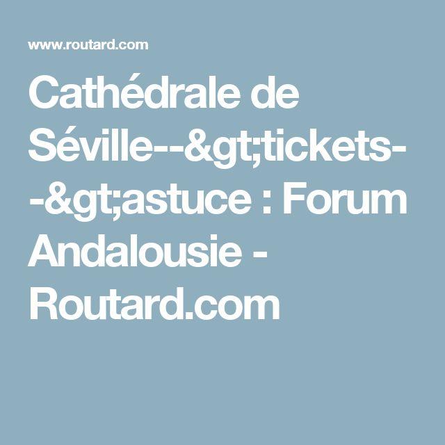 Cathédrale de Séville-->tickets-->astuce  : Forum Andalousie - Routard.com
