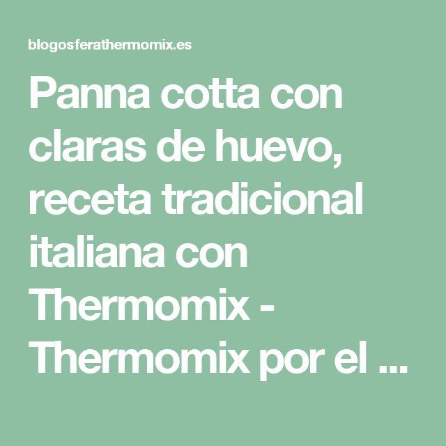 Panna cotta con claras de huevo, receta tradicional italiana con Thermomix - Thermomix por el mundo