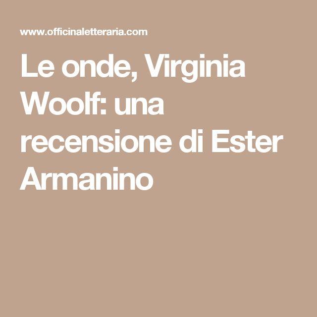 Le onde, Virginia Woolf: una recensione di Ester Armanino