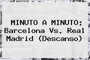 http://tecnoautos.com/wp-content/uploads/imagenes/tendencias/thumbs/minuto-a-minuto-barcelona-vs-real-madrid-descanso.jpg Barca Vs Real Madrid 2016. MINUTO A MINUTO: Barcelona vs. Real Madrid (Descanso), Enlaces, Imágenes, Videos y Tweets - http://tecnoautos.com/actualidad/barca-vs-real-madrid-2016-minuto-a-minuto-barcelona-vs-real-madrid-descanso/