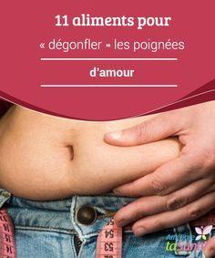 """11 aliments pour """"dégonfler"""" les poignées #d'amour Pour en finir avec les #poignées d'amour nous devons inclure dans notre #alimentation des aliments qui nous aident à #désenflammer #l'organisme."""