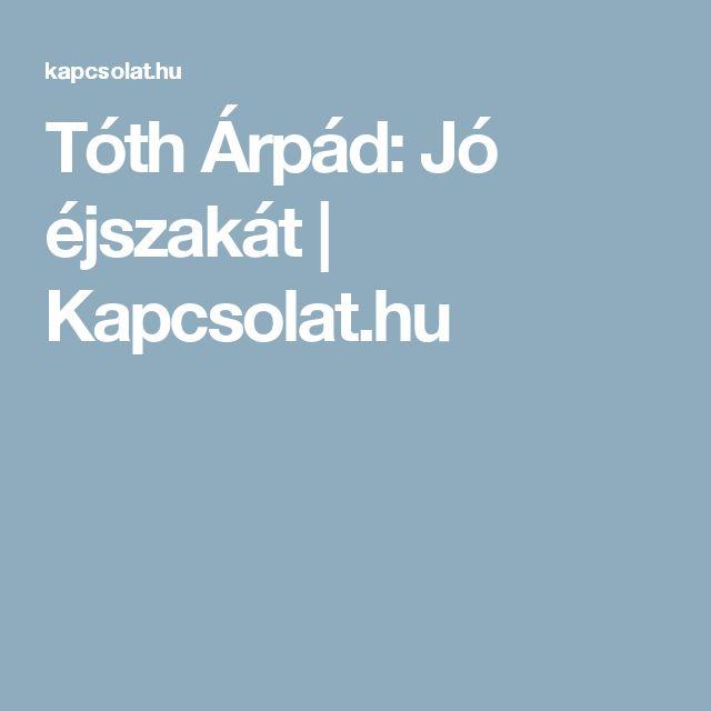 Tóth Árpád: Jó éjszakát | Kapcsolat.hu