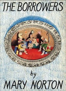 "The Borrowers; The Borrowers is a children's fantasy novel by the English author Mary Norton, published by Dent in 1952. It features a family of tiny people who live secretly in the walls and floors of an English house and ""borrow"" from the big people in order to survive. Alternatively, The Borrowers is the series of five novels including four sequels that feature the same family after they leave ""their"" house"