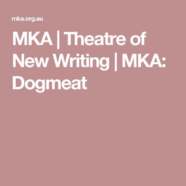 MKA   Theatre of New Writing     MKA: Dogmeat