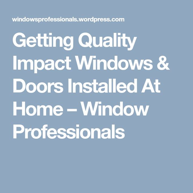 Getting Quality Impact Windows & Doors Installed At Home – Window Professionals