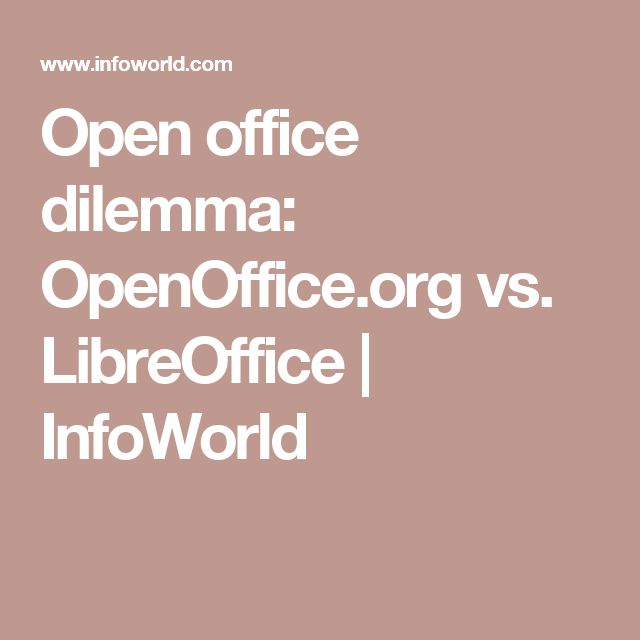 Open office dilemma: OpenOffice.org vs. LibreOffice | InfoWorld