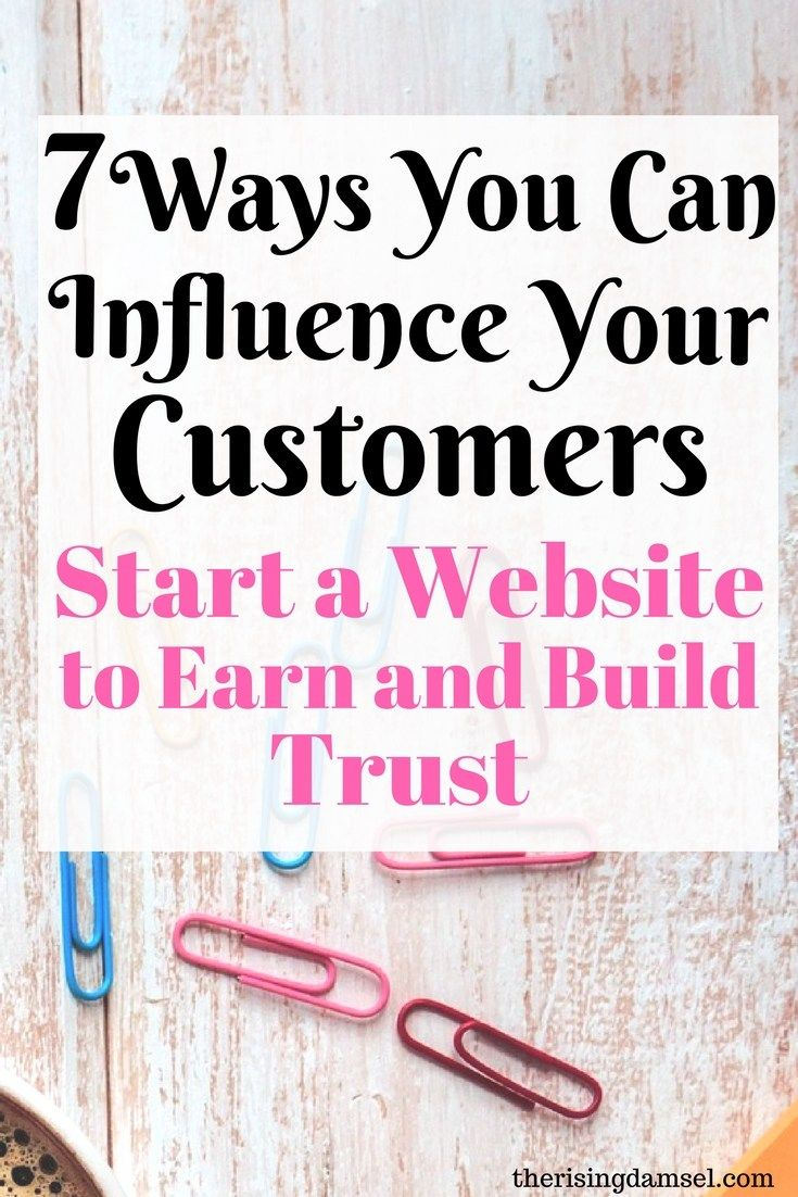 7 awesome ways can Influence your customers positively with a website. The Rising Damsel #startawebsite #website #blog #buildtrust #wah