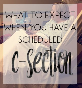 What to expect when you have a scheduled c-section - including the procedure its self and the recovery afterwards!