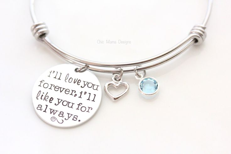 Ill Love You Forever Ill Like You For Always Bracelet, Alex and Ani Style Bracelet, Mothers Charm Bracelet, Bangle Remembrance, Birthstone by ChicMamaDesigns on Etsy https://www.etsy.com/listing/246574928/ill-love-you-forever-ill-like-you-for
