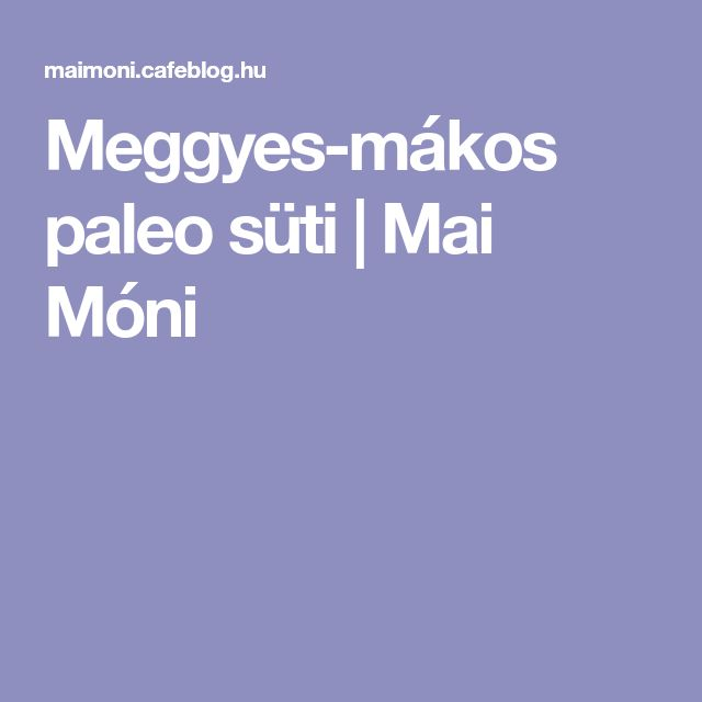 Meggyes-mákos paleo süti | Mai Móni