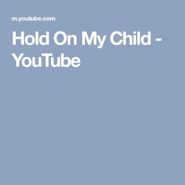 Hold On My Child - YouTube