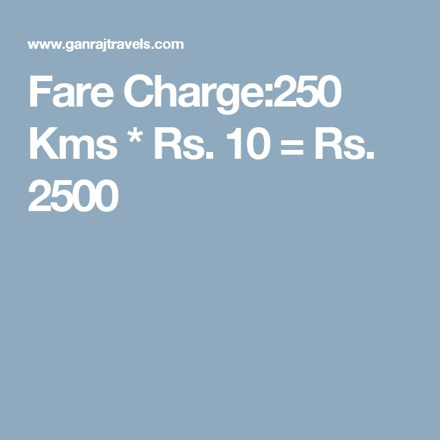 Fare Charge:250 Kms * Rs. 10 = Rs. 2500