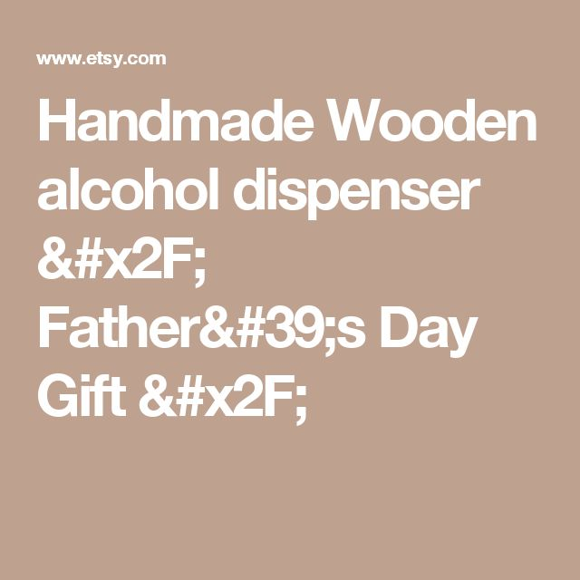 Handmade Wooden alcohol dispenser / Father's Day Gift /