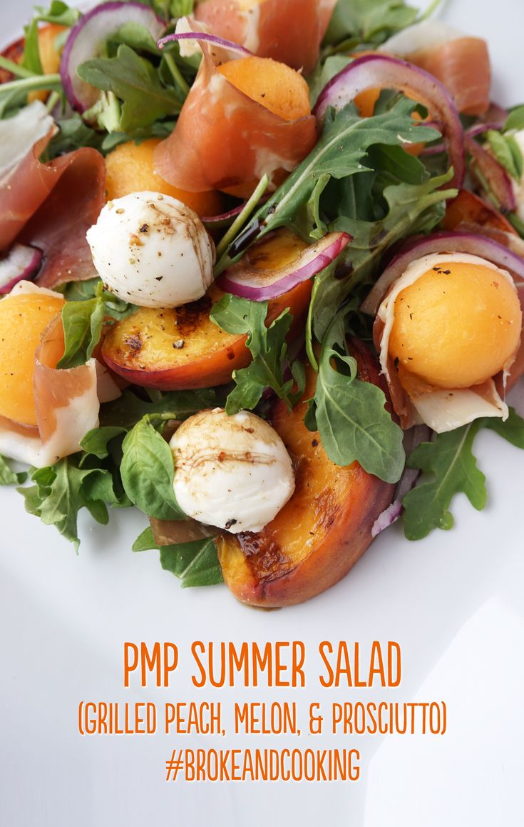 PMP Summer Salad (Grilled Peach, Melon & Prosciutto) — Broke and Cooking