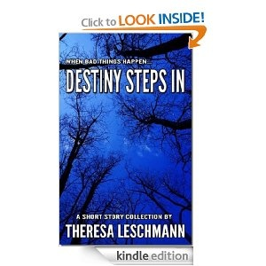 Destiny Steps In - $2.99 @Amazon - Short stories dealing with the choices people make when bad things happen. From revenge and misguided youth, to pesky animals and unheeded premonitions, the choices made can often have unforeseen results.