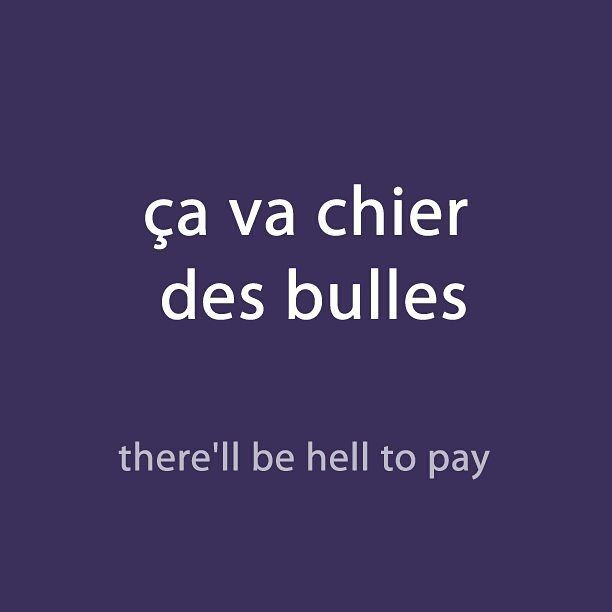 #French expression of the day: ça va chier des bulles – there will be hell to pay…